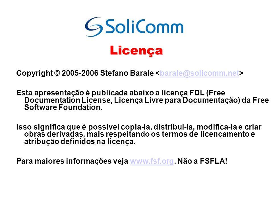 Licença Copyright © 2005-2006 Stefano Barale barale@solicomm.net Esta apresentação é publicada abaixo a licença FDL (Free Documentation License, Licen