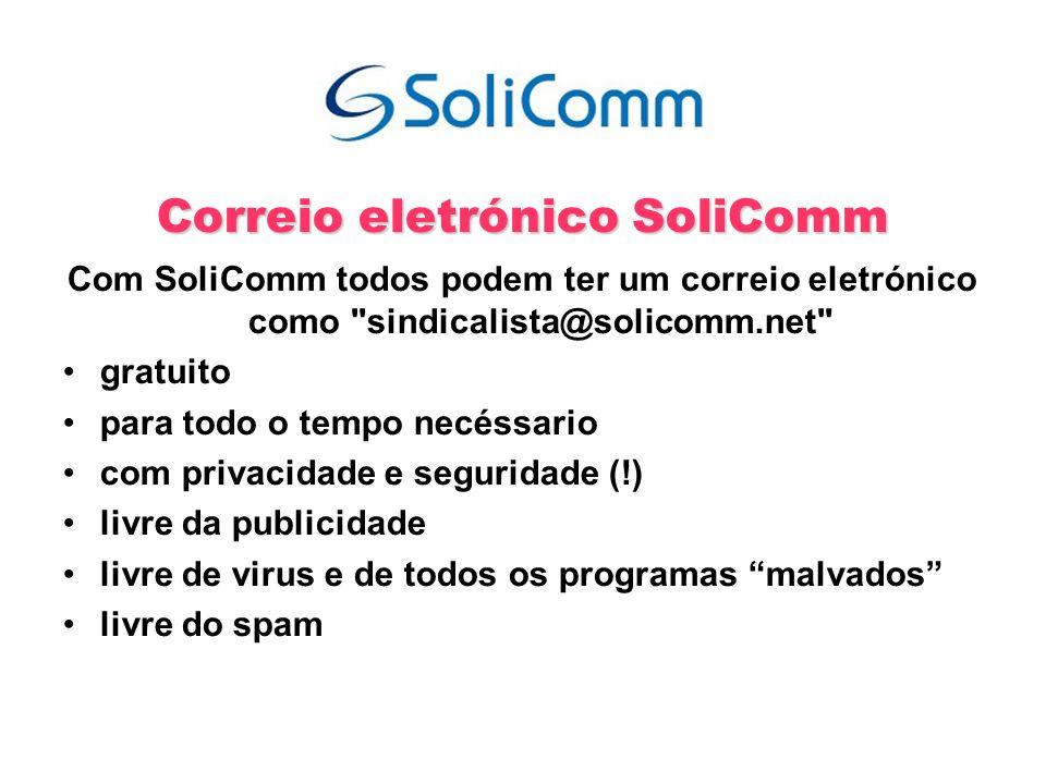 Correio eletrónico SoliComm Com SoliComm todos podem ter um correio eletrónico como sindicalista@solicomm.net gratuito para todo o tempo necéssario com privacidade e seguridade (!) livre da publicidade livre de virus e de todos os programas malvados livre do spam