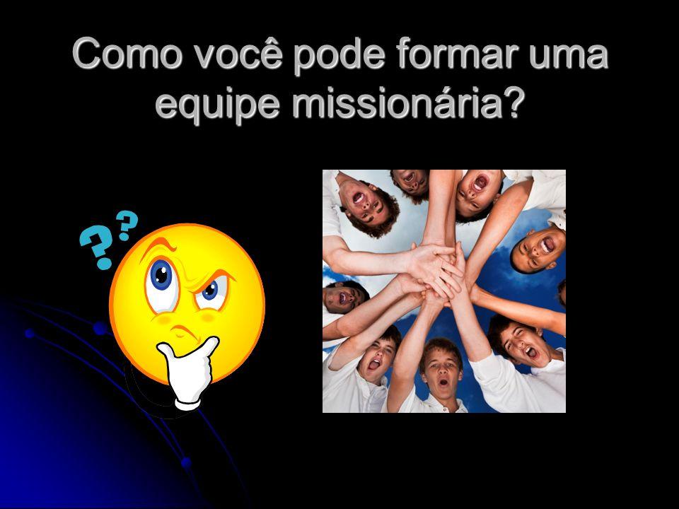 Como você pode formar uma equipe missionária?