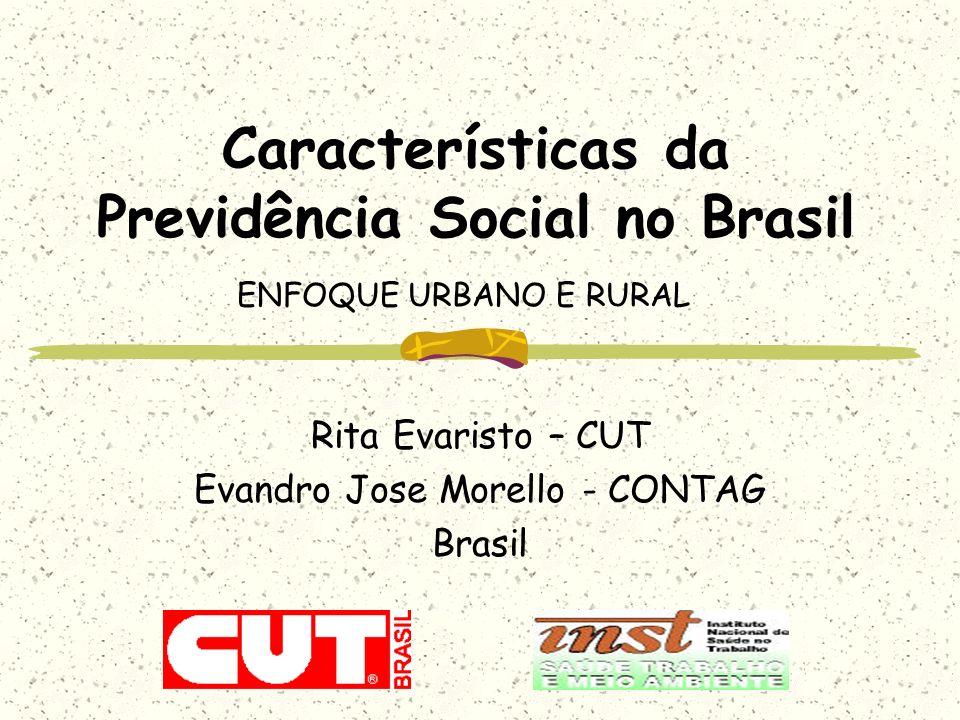 Características da Previdência Social no Brasil ENFOQUE URBANO E RURAL Rita Evaristo – CUT Evandro Jose Morello - CONTAG Brasil