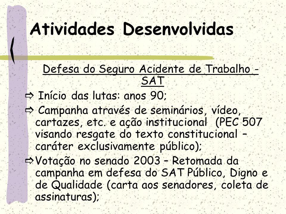 Atividades Desenvolvidas Defesa do Seguro Acidente de Trabalho - SAT Início das lutas: anos 90; Campanha através de seminários, vídeo, cartazes, etc.