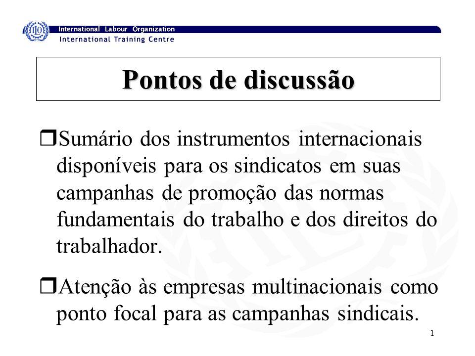 1 Pontos de discussão rSumário dos instrumentos internacionais disponíveis para os sindicatos em suas campanhas de promoção das normas fundamentais do trabalho e dos direitos do trabalhador.