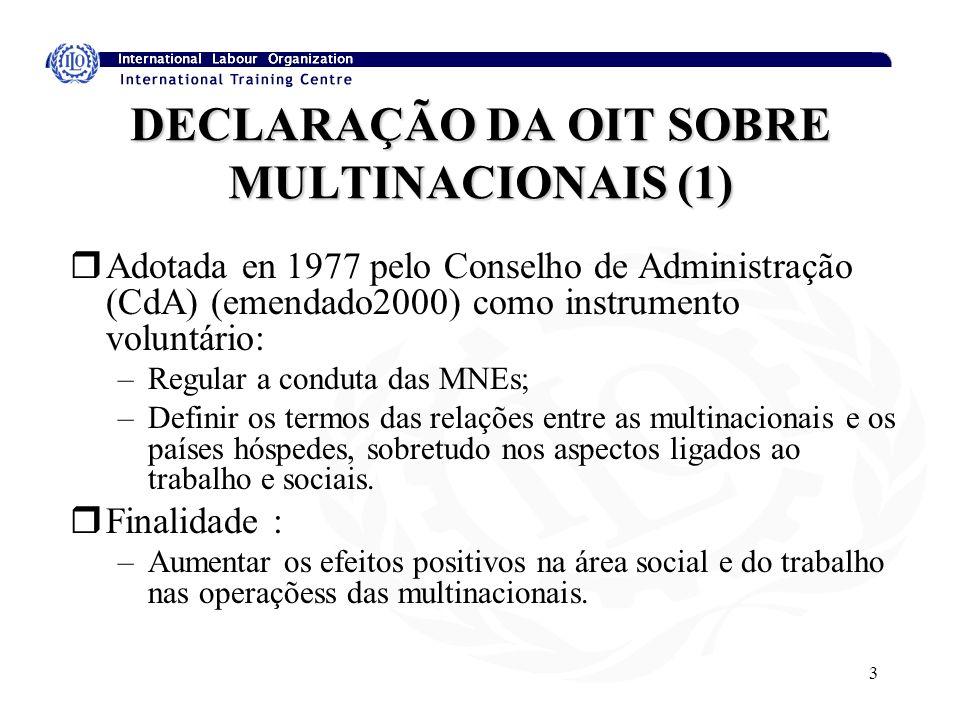 3 DECLARAÇÃO DA OIT SOBRE MULTINACIONAIS (1) rAdotada en 1977 pelo Conselho de Administração (CdA) (emendado2000) como instrumento voluntário: –Regula