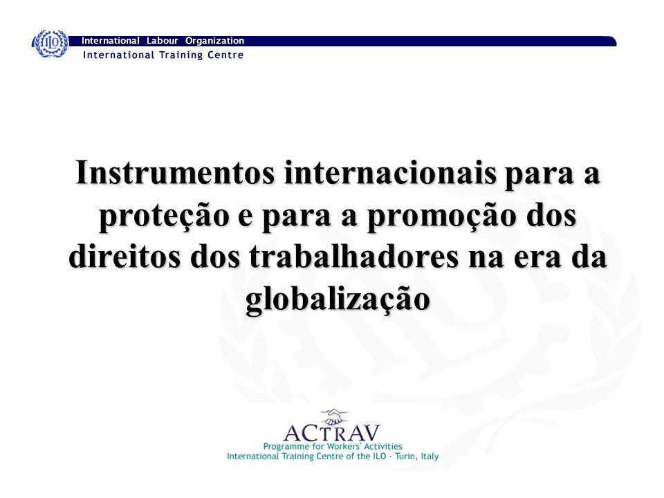 Instrumentos internacionais para a proteção e para a promoção dos direitos dos trabalhadores na era da globalização