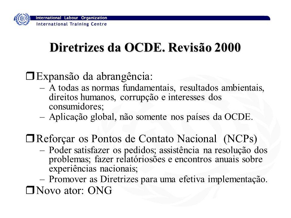 Diretrizes da OCDE. Revisão 2000 rExpansão da abrangência: –A todas as normas fundamentais, resultados ambientais, direitos humanos, corrupção e inter