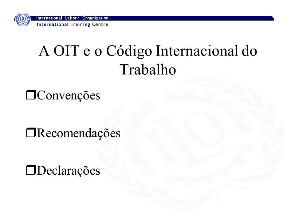 A OIT e o Código Internacional do Trabalho rConvenções rRecomendações rDeclarações