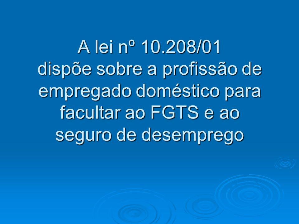 A lei nº 10.208/01 dispõe sobre a profissão de empregado doméstico para facultar ao FGTS e ao seguro de desemprego