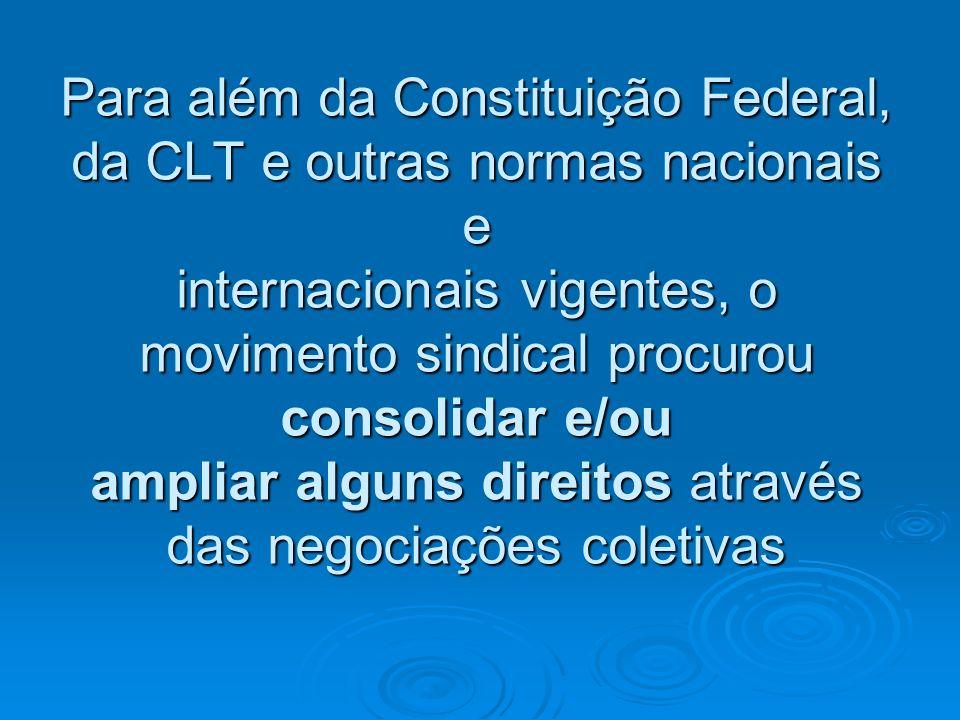 Para além da Constituição Federal, da CLT e outras normas nacionais e internacionais vigentes, o movimento sindical procurou consolidar e/ou ampliar a