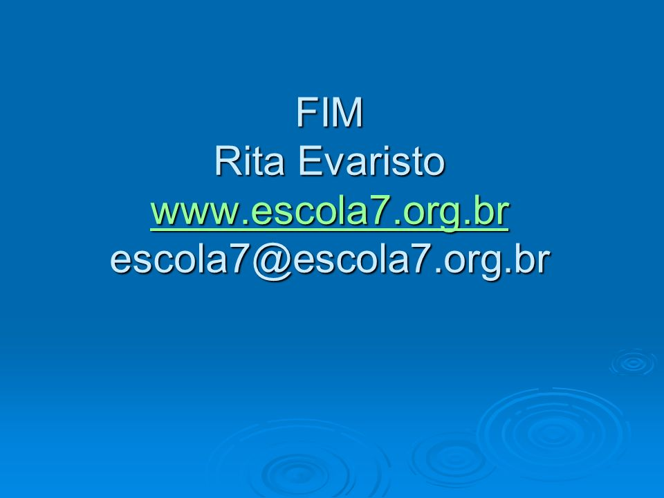 FIM Rita Evaristo www.escola7.org.br escola7@escola7.org.br www.escola7.org.br