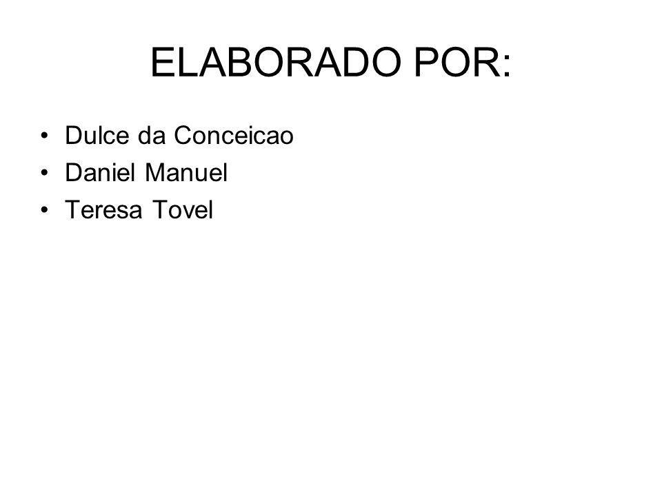 ELABORADO POR: Dulce da Conceicao Daniel Manuel Teresa Tovel