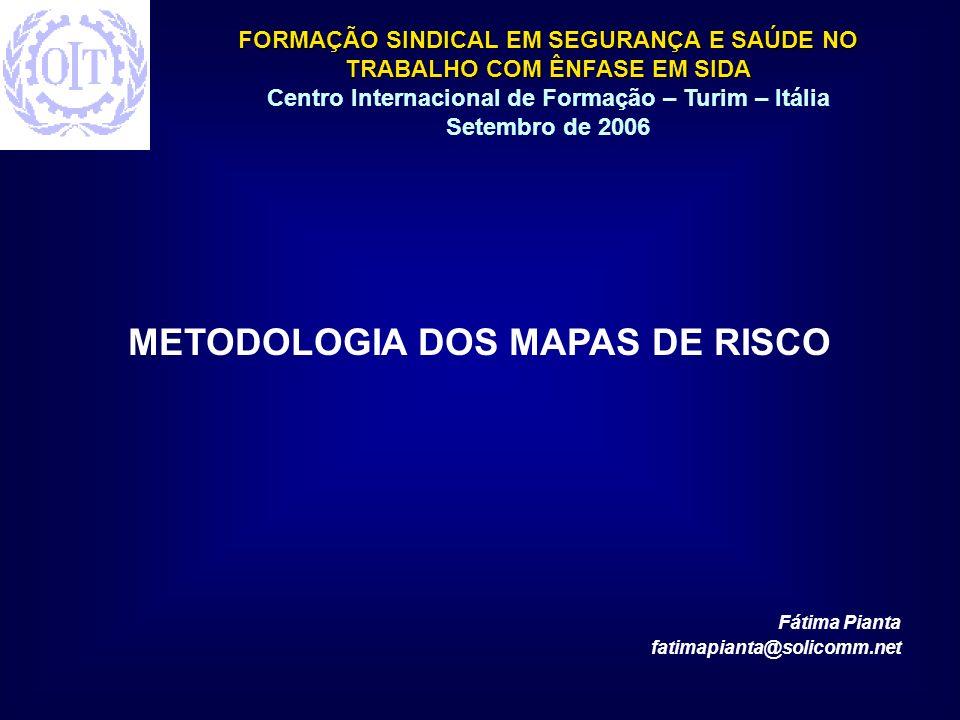 FORMAÇÃO SINDICAL EM SEGURANÇA E SAÚDE NO TRABALHO COM ÊNFASE EM SIDA Centro Internacional de Formação – Turim – Itália Setembro de 2006 METODOLOGIA D
