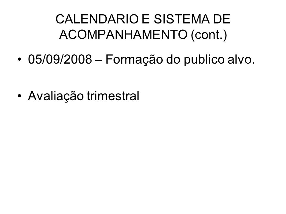 CALENDARIO E SISTEMA DE ACOMPANHAMENTO (cont.) 05/09/2008 – Formação do publico alvo.