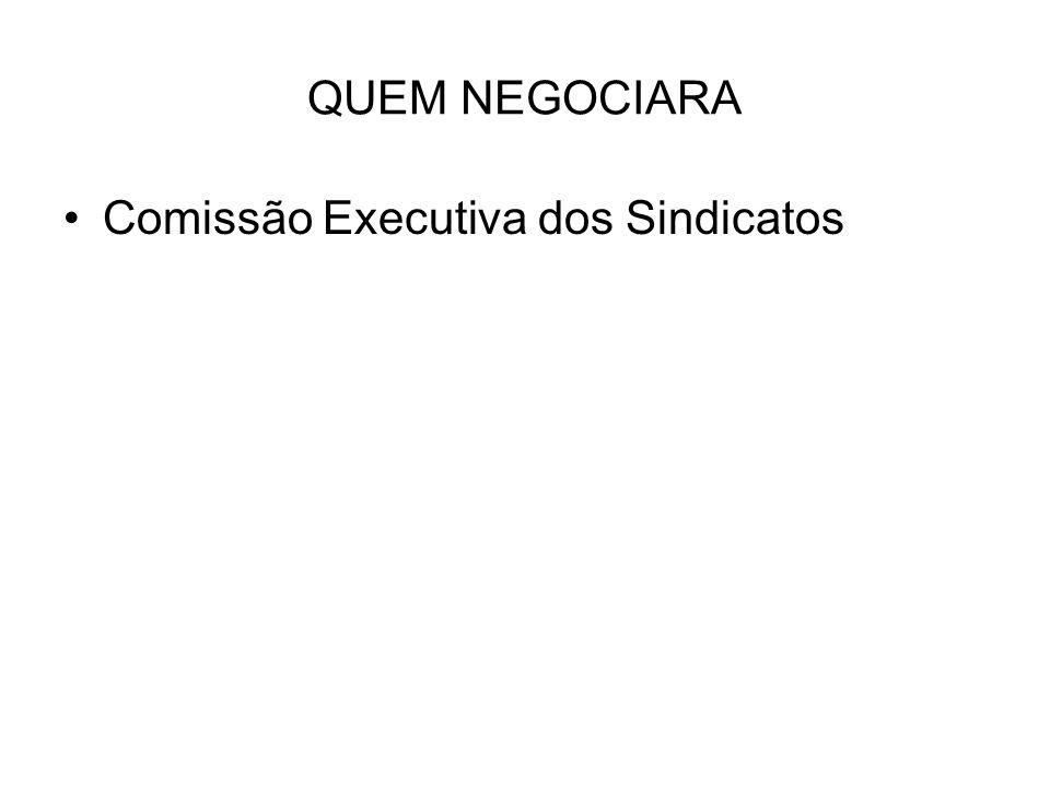 QUEM NEGOCIARA Comissão Executiva dos Sindicatos