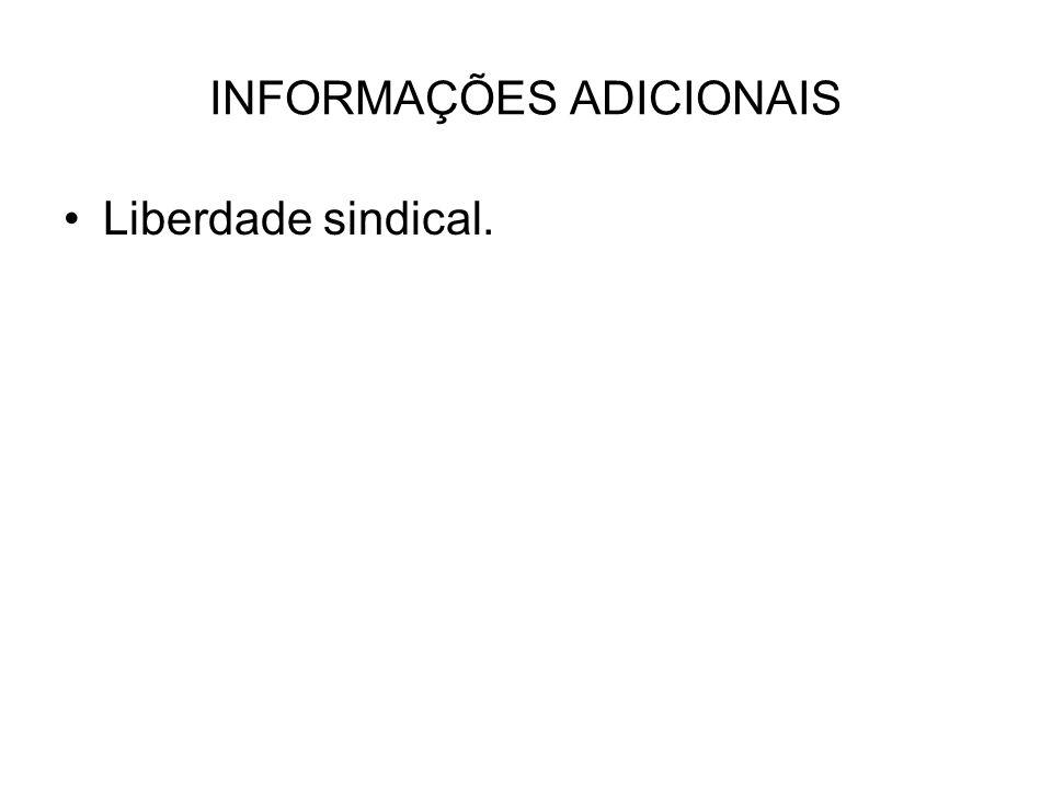 INFORMAÇÕES ADICIONAIS Liberdade sindical.