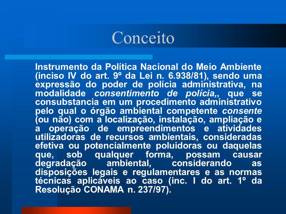 Conceito Instrumento da Política Nacional do Meio Ambiente (inciso IV do art. 9º da Lei n. 6.938/81), sendo uma expressão do poder de polícia administ