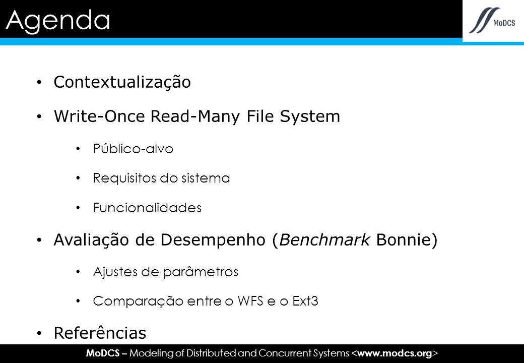 MoDCS – Modeling of Distributed and Concurrent Systems Em 2009, 36% das casas brasileiras possuiam computadores e 27% Internet Armazenamento de dados (músicas, exames médicos, documentos fiscais, etc.) nos computadores Write-Once Read-Many (WORM) Técnica amplamente utilizada por corporações Evitar os riscos de deleções e modificações de conteúdo Contextualização
