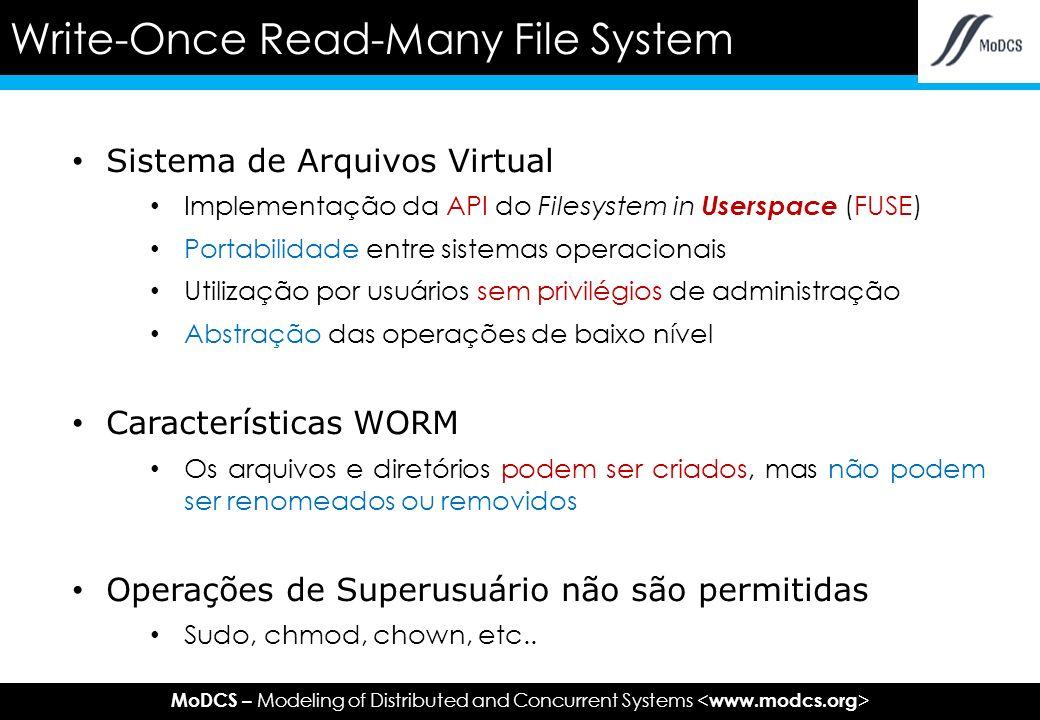 MoDCS – Modeling of Distributed and Concurrent Systems Requisitos: FUSE instalado Compilação: Montagem: WFS: Instalação > gcc -o wfs -Wall -ansi -W -std=c99 -g -ggdb -D_GNU_SOURCE - D_FILE_OFFSET_BITS=64 -lfuse WFS.c >./wfs -o direct_io readwrite_directory WORM_mount_point