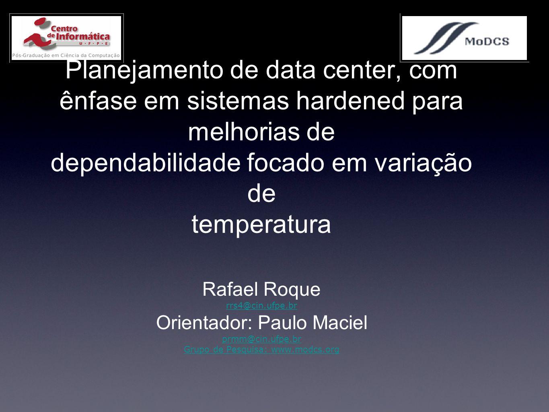 Planejamento de data center, com ênfase em sistemas hardened para melhorias de dependabilidade focado em variação de temperatura Rafael Roque rrs4@cin