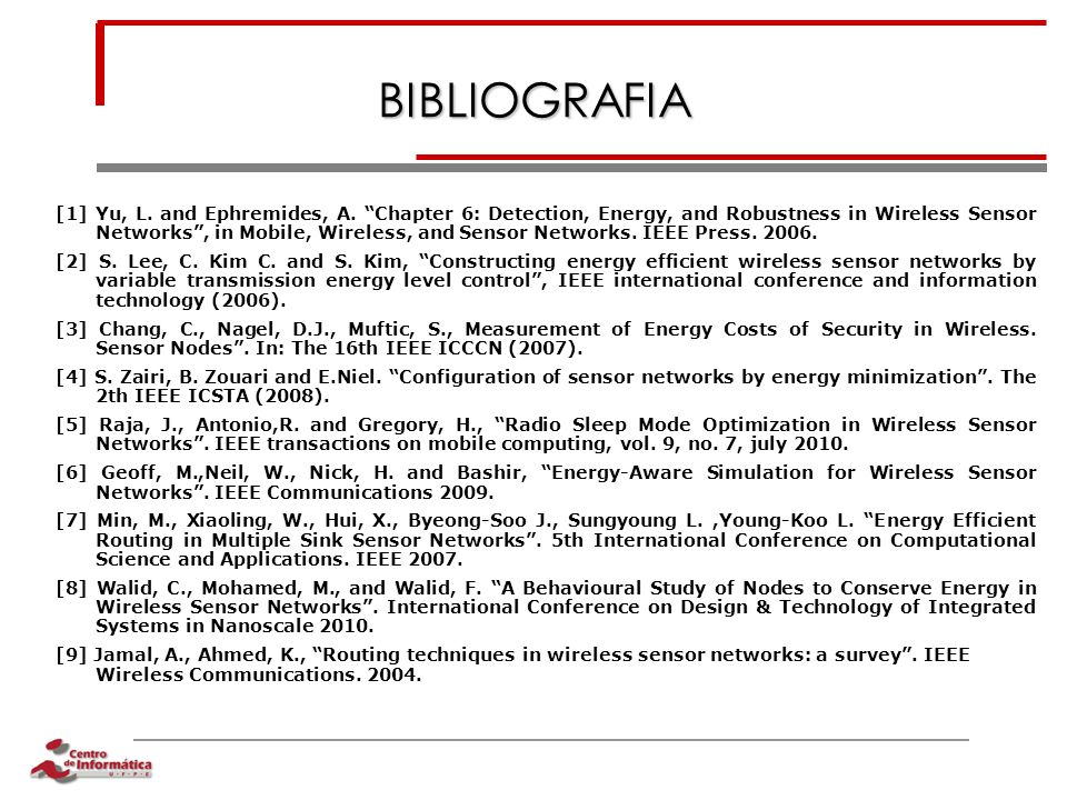 BIBLIOGRAFIA [1] Yu, L. and Ephremides, A. Chapter 6: Detection, Energy, and Robustness in Wireless Sensor Networks, in Mobile, Wireless, and Sensor N