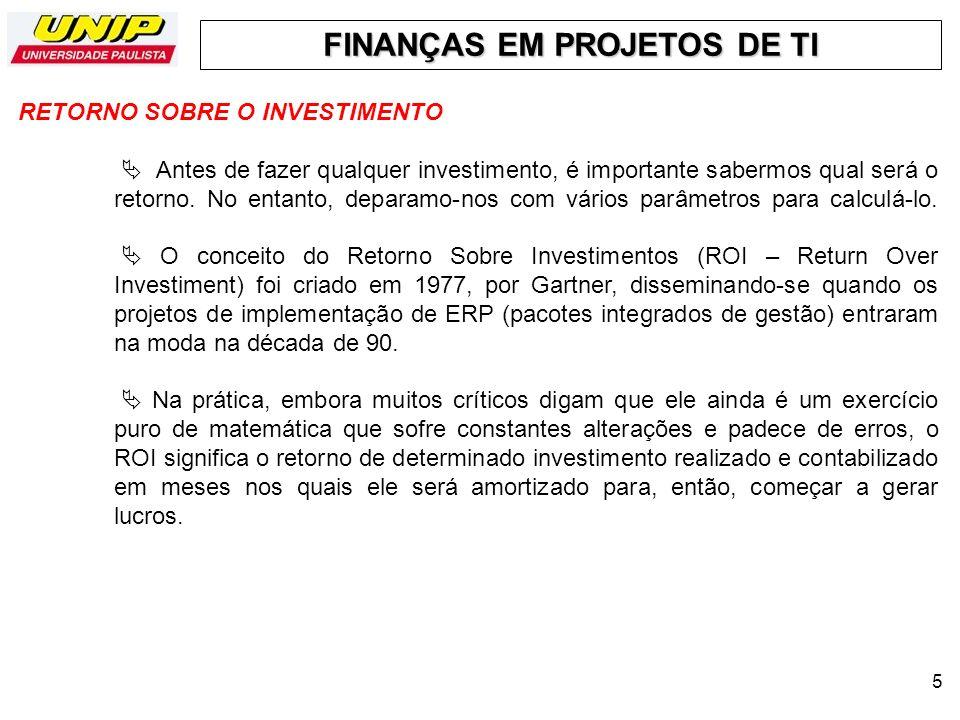 FINANÇAS EM PROJETOS DE TI 6 ROI = Lucro líquido ÷ Investimentos * Representa o retorno que determinado investimento oferece.