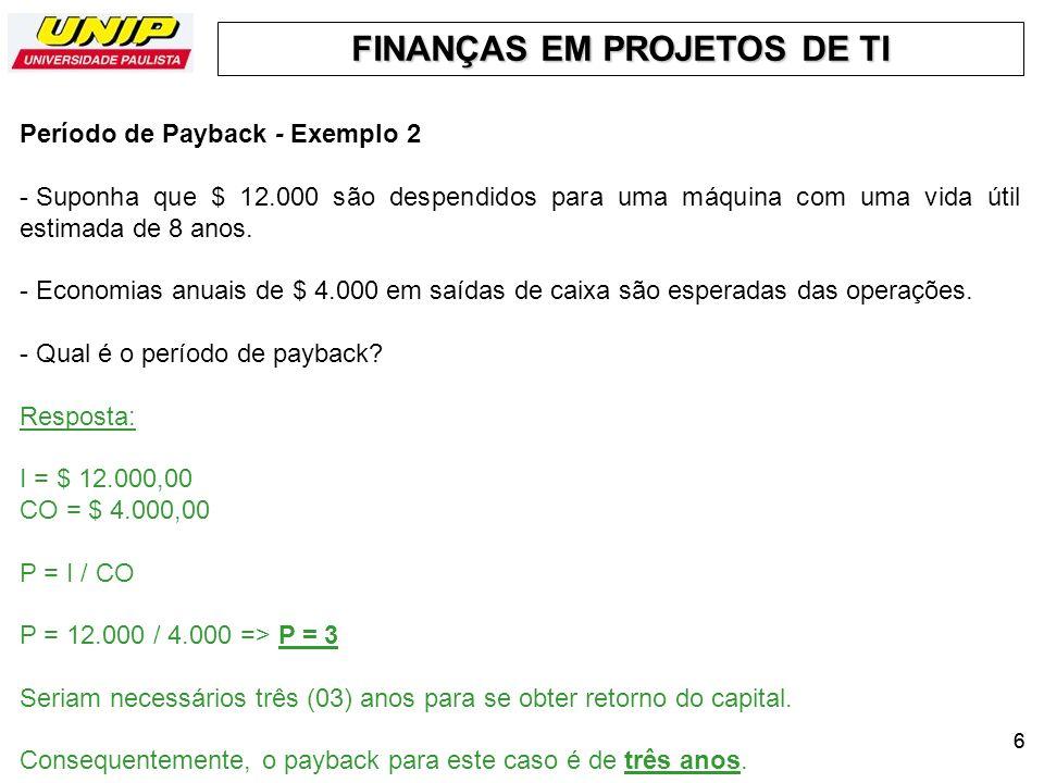 FINANÇAS EM PROJETOS DE TI 66 Período de Payback - Exemplo 2 - Suponha que $ 12.000 são despendidos para uma máquina com uma vida útil estimada de 8 a