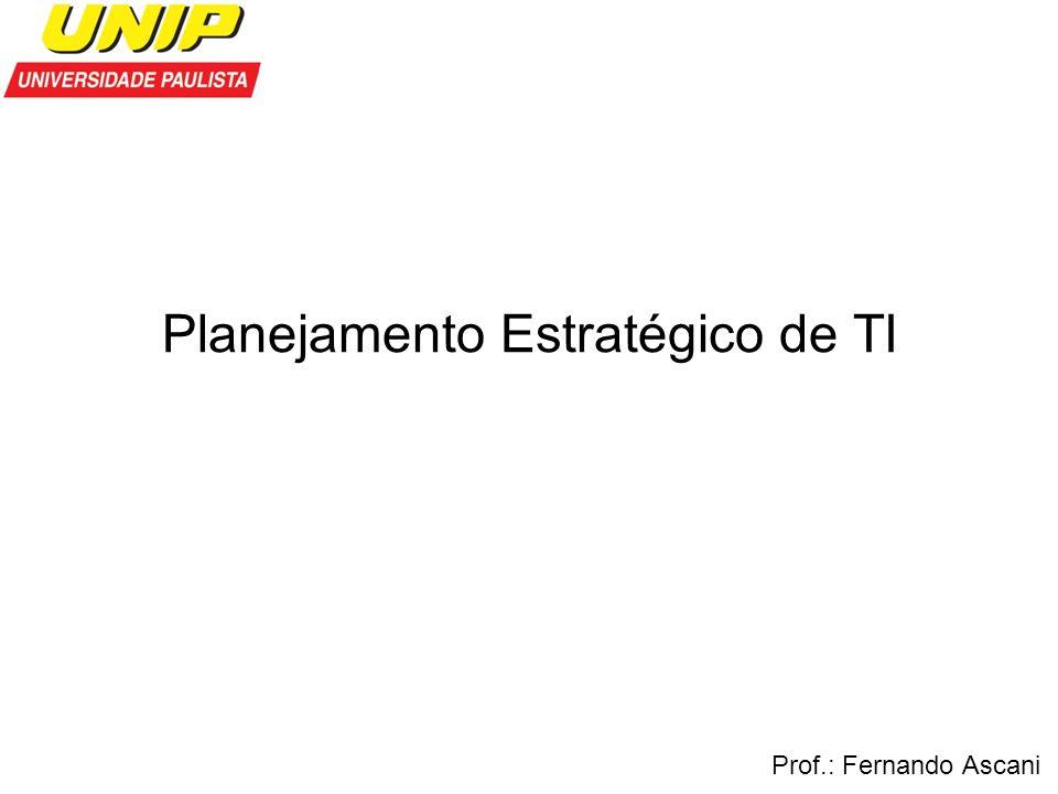 Planejamento Estratégico de TI Prof.: Fernando Ascani
