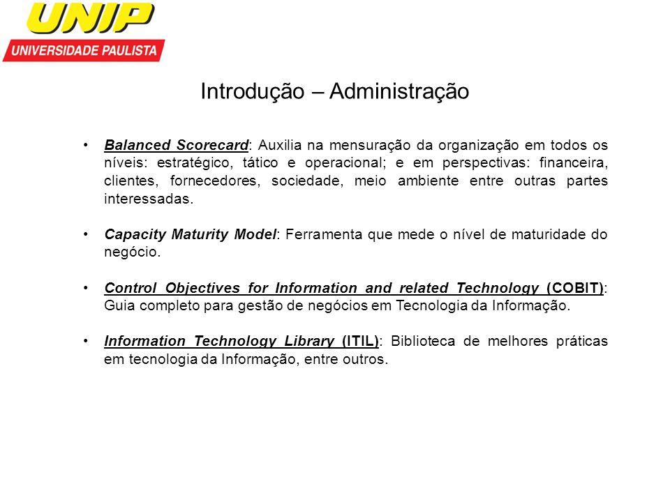 Introdução – Administração Balanced Scorecard: Auxilia na mensuração da organização em todos os níveis: estratégico, tático e operacional; e em perspe