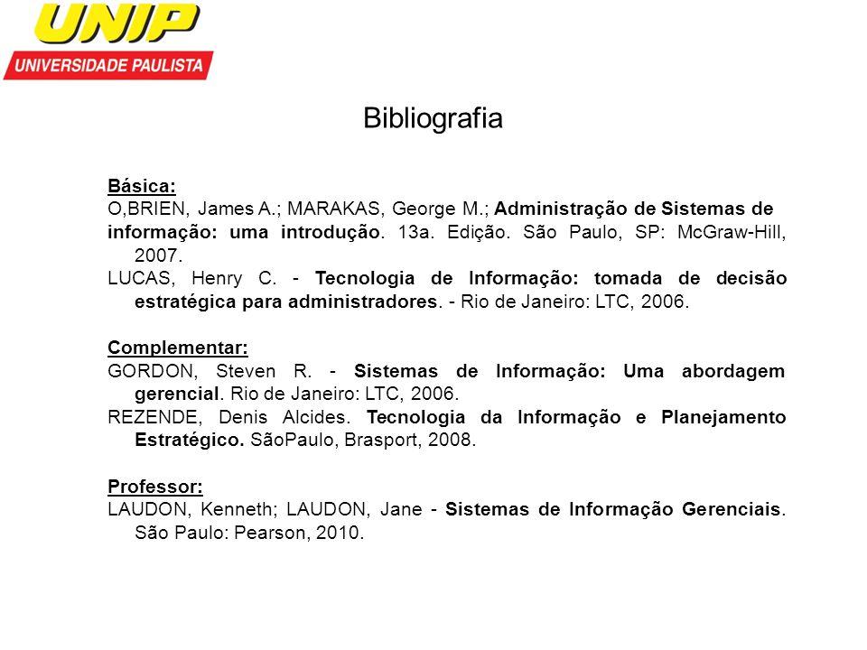 Bibliografia Básica: O,BRIEN, James A.; MARAKAS, George M.; Administração de Sistemas de informação: uma introdução. 13a. Edição. São Paulo, SP: McGra