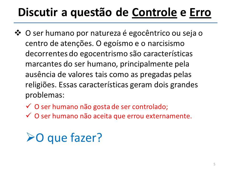 Discutir a questão de Controle e Erro O ser humano por natureza é egocêntrico ou seja o centro de atenções. O egoísmo e o narcisismo decorrentes do eg