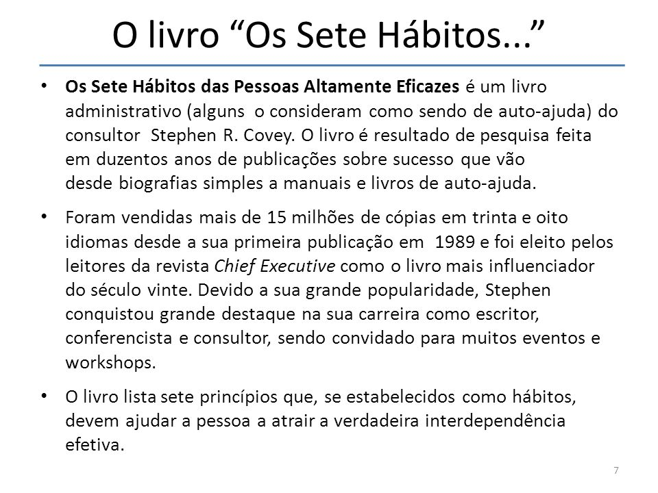 O livro Os Sete Hábitos... Os Sete Hábitos das Pessoas Altamente Eficazes é um livro administrativo (alguns o consideram como sendo de auto-ajuda) do