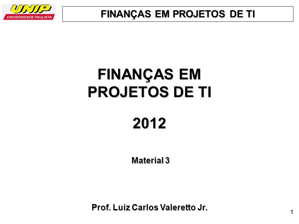 FINANÇAS EM PROJETOS DE TI 1 2012 Prof. Luiz Carlos Valeretto Jr. Material 3 1