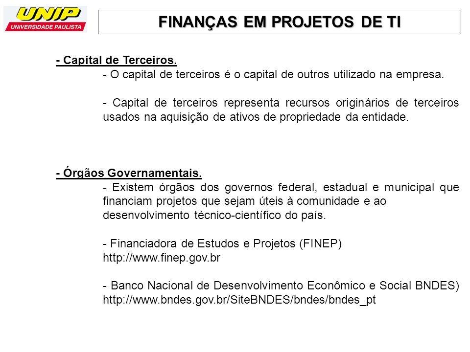 FINANÇAS EM PROJETOS DE TI - Capital de Terceiros. - O capital de terceiros é o capital de outros utilizado na empresa. - Capital de terceiros represe
