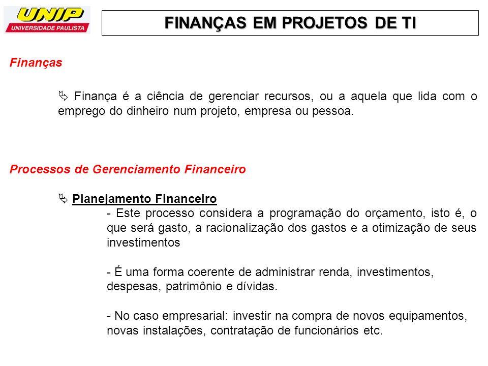 FINANÇAS EM PROJETOS DE TI Controle Financeiro - O controle financeiro é realizado pela utilização de políticas de registro e levantamentos de gastos realizados, acompanhamento em relação ao previsto, obtenção de feedbacks e ações corretivas.