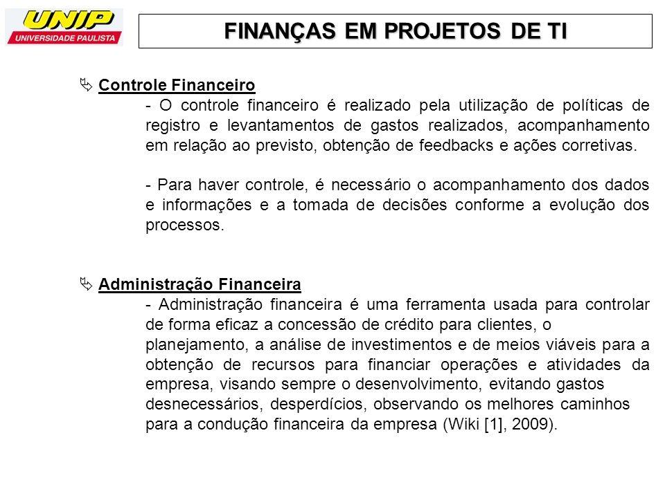 FINANÇAS EM PROJETOS DE TI Controle Financeiro - O controle financeiro é realizado pela utilização de políticas de registro e levantamentos de gastos