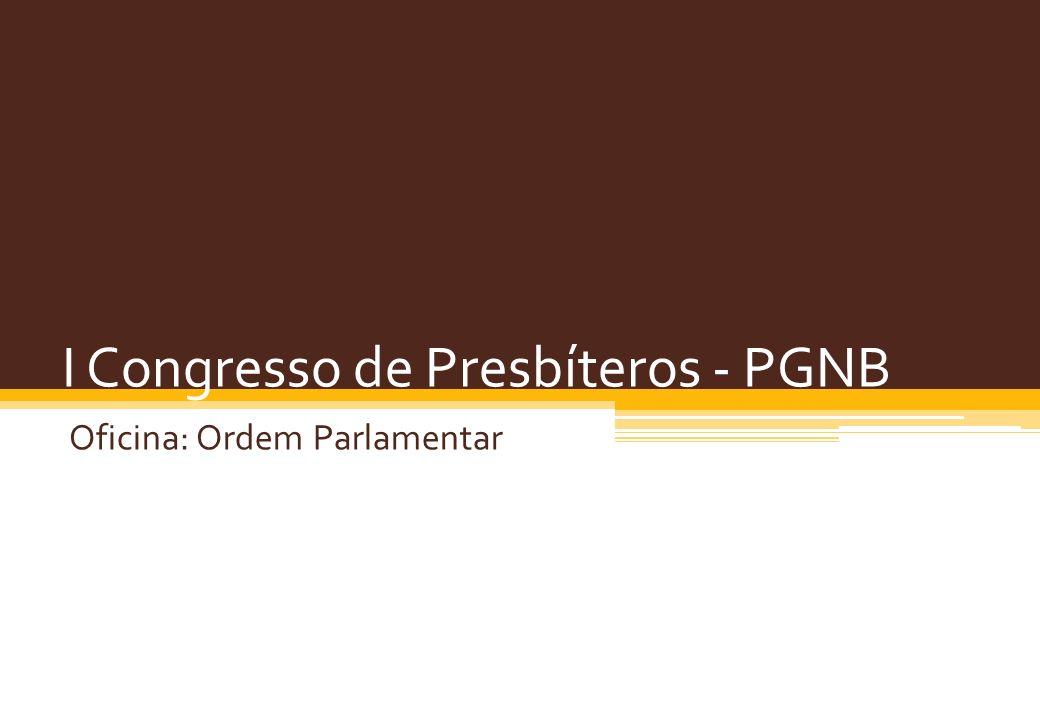 I Congresso de Presbíteros - PGNB Oficina: Ordem Parlamentar