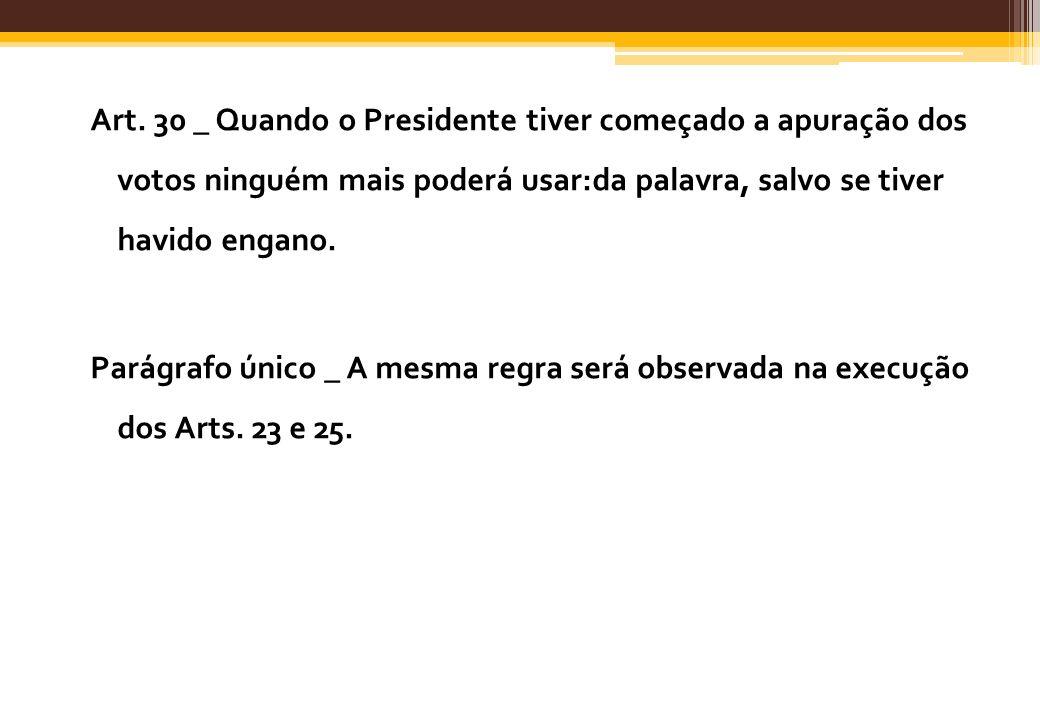 Art. 30 _ Quando o Presidente tiver começado a apuração dos votos ninguém mais poderá usar:da palavra, salvo se tiver havido engano. Parágrafo único _