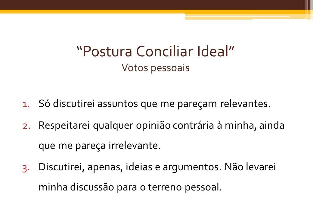 Postura Conciliar Ideal Votos pessoais 1.Só discutirei assuntos que me pareçam relevantes. 2.Respeitarei qualquer opinião contrária à minha, ainda que