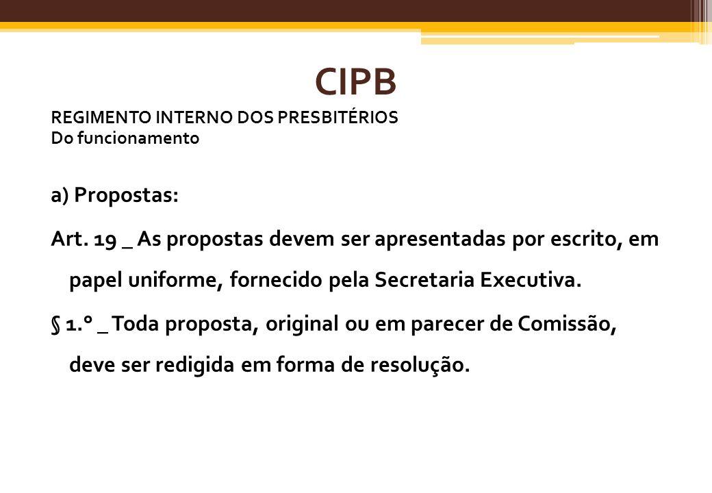 CIPB REGIMENTO INTERNO DOS PRESBITÉRIOS Do funcionamento a) Propostas: Art. 19 _ As propostas devem ser apresentadas por escrito, em papel uniforme, f