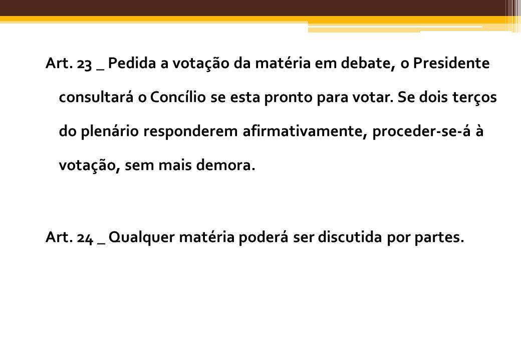 Art. 23 _ Pedida a votação da matéria em debate, o Presidente consultará o Concílio se esta pronto para votar. Se dois terços do plenário responderem
