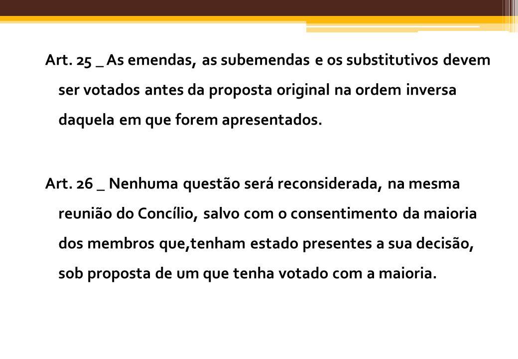 Art. 25 _ As emendas, as subemendas e os substitutivos devem ser votados antes da proposta original na ordem inversa daquela em que forem apresentados