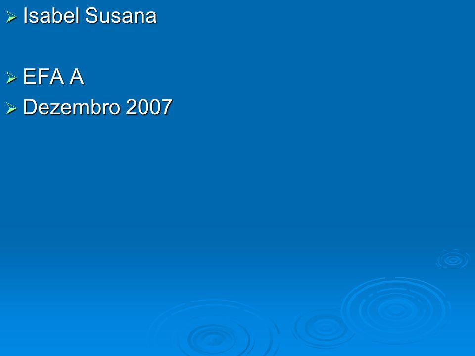 Isabel Susana Isabel Susana EFA A EFA A Dezembro 2007 Dezembro 2007