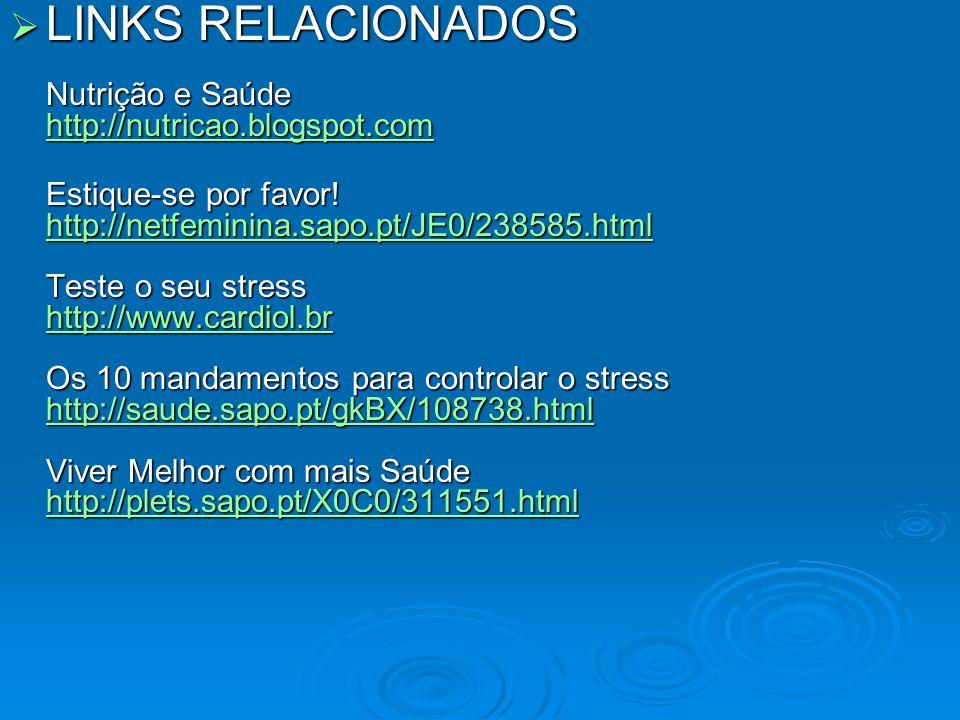 LINKS RELACIONADOS Nutrição e Saúde http://nutricao.blogspot.com LINKS RELACIONADOS Nutrição e Saúde http://nutricao.blogspot.com http://nutricao.blog