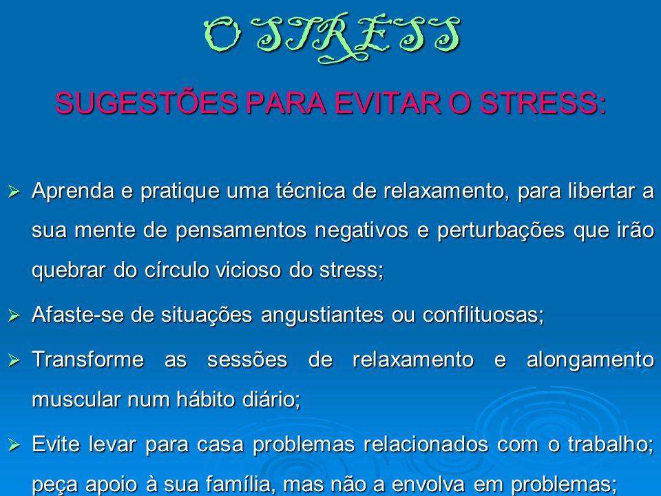 O STRESS SUGESTÕES PARA EVITAR O STRESS: Aprenda e pratique uma técnica de relaxamento, para libertar a sua mente de pensamentos negativos e perturbaç