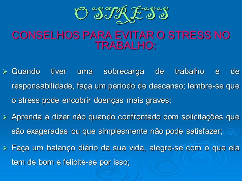 O STRESS CONSELHOS PARA EVITAR O STRESS NO TRABALHO: Quando tiver uma sobrecarga de trabalho e de responsabilidade, faça um período de descanso; lembr