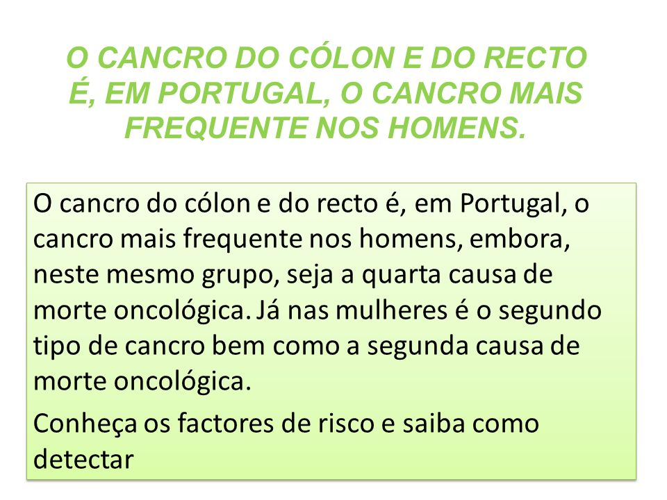 O CANCRO DO CÓLON E DO RECTO É, EM PORTUGAL, O CANCRO MAIS FREQUENTE NOS HOMENS. O cancro do cólon e do recto é, em Portugal, o cancro mais frequente