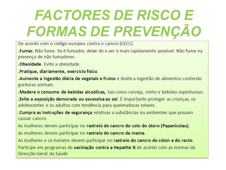 FACTORES DE RISCO E FORMAS DE PREVENÇÃO De acordo com o código europeu contra o cancro (CECC)..Fumar. Não fume. Se é fumador, deixe de o ser o mais ra