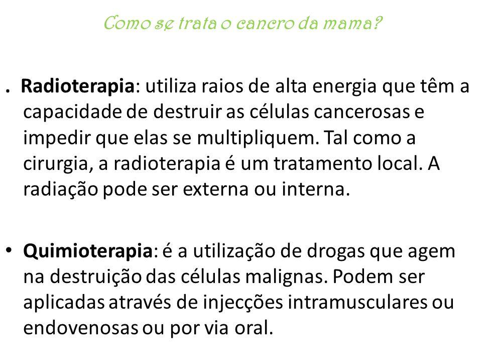 . Radioterapia: utiliza raios de alta energia que têm a capacidade de destruir as células cancerosas e impedir que elas se multipliquem. Tal como a ci