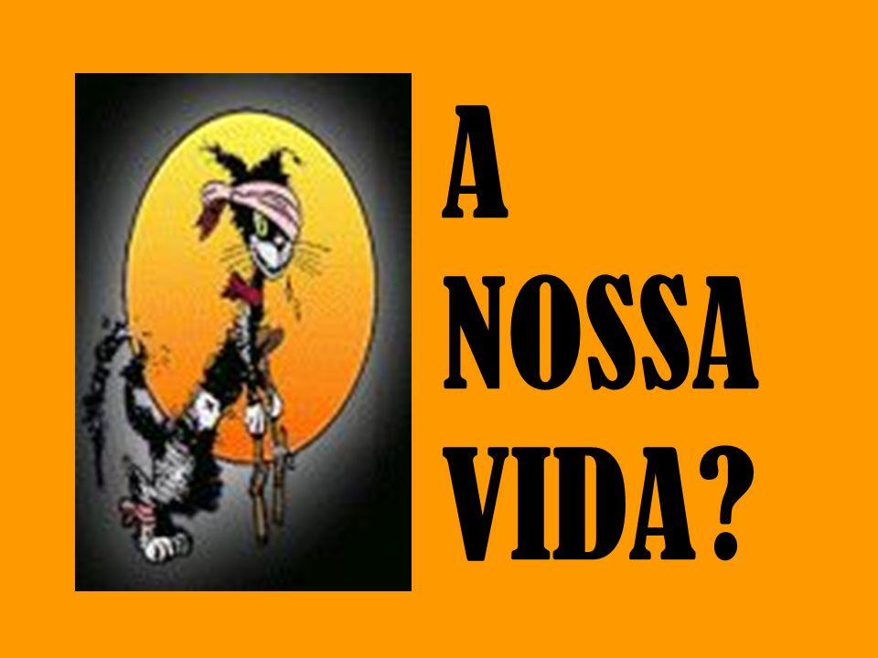 A NOSSA VIDA?
