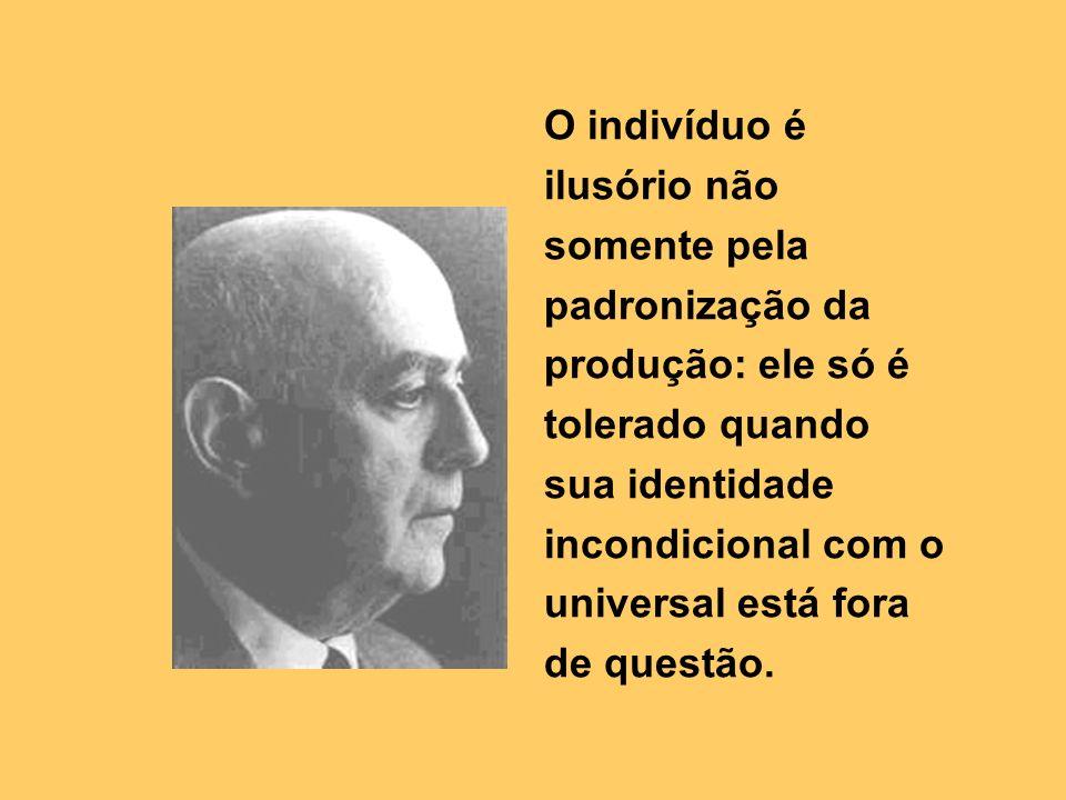 O indivíduo é ilusório não somente pela padronização da produção: ele só é tolerado quando sua identidade incondicional com o universal está fora de q