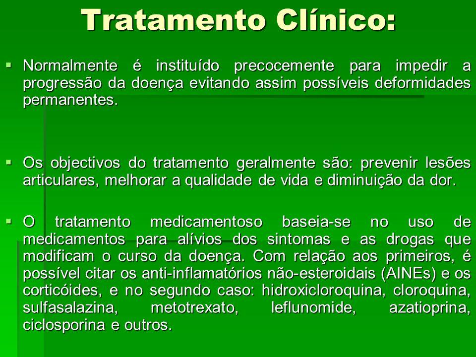 Tratamento Clínico: Normalmente é instituído precocemente para impedir a progressão da doença evitando assim possíveis deformidades permanentes. Norma